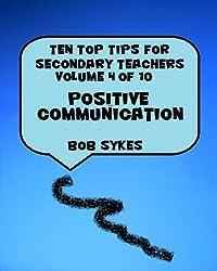 Ten Top Tips for Secondary Teachers vol 4 (of 10) - Positive Communication