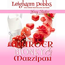 Murder, Money & Marzipan: Lexy Baker Cozy Mysteries Audiobook by Leighann Dobbs Narrated by Hollis McCarthy