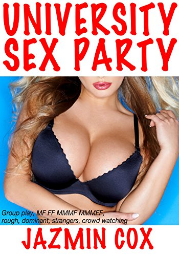 UNIVERSITY SEX PARTY (Group play, MF FF MMMF MMMFF, rough, dominant, strangers, crowd watching)