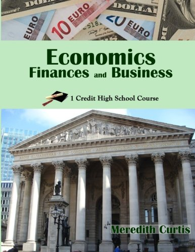 Economics, Finances, & Business: One Credit High School Course (Homeschooling High School to the Glory of God)