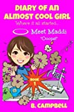 Diary of an Almost Cool Girl - Book 1: Meet Maddi - Ooops! (Volume 1)