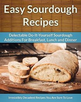 Amazon sourdough recipes delectable do it yourself sourdough sourdough recipes delectable do it yourself sourdough recipes for breakfast lunch and solutioingenieria Choice Image
