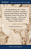 The Roman History of C. Velleius Paterculus. in Two Books. Translated from the Oxford Edition, and Collated with All the Former Ones of Note. by ... Which Is Prefixed, a Character of the Author,