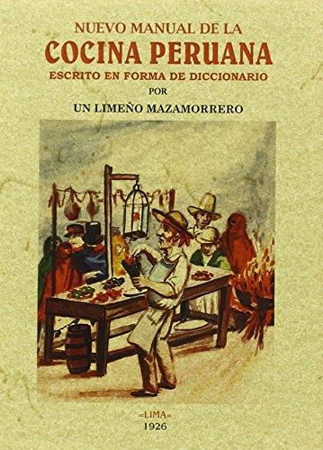 Nuevo manual de la cocina peruana: Escrito en forma de diccionario por Un limeño Mazamorreño