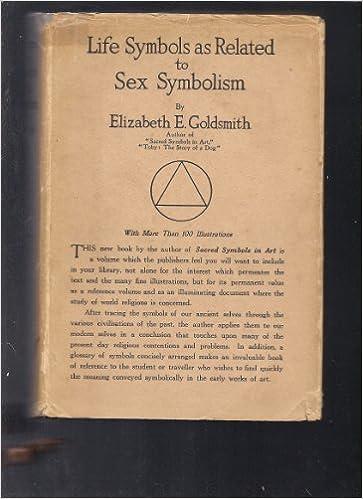 Life Symbols As Related To Sex Symbolism A Brief Study Into The