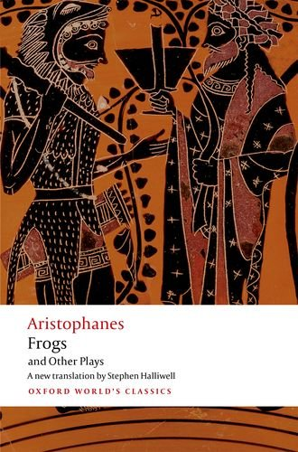 Aristophanes: Frogs and Other Plays: A new verse translation, with introduction and notes (Oxford Worlds Classics)
