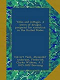 img - for Villas and cottages. A series of designs prepared for execution in the United States book / textbook / text book