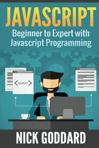 Javascript: Beginners Guide on Javascript Programming: Nick Goddard