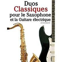 Duos Classiques pour le Saxophone et la Guitare électrique: Pièces faciles de Bach, Strauss, Tchaikovsky, ainsi que d'autres compositeurs (French Edition)