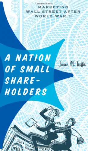 A Nation of Small Shareholders: Marketing Wall Street after World War II (Studies in Industry and Society)