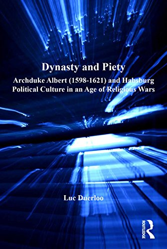 Dynasty and Piety: Archduke Albert (1598-1621) and Habsburg Political Culture in an Age of Religious Wars por Luc Duerloo