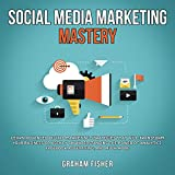 img - for Social Media Marketing Mastery: Learn Advanced Digital Marketing Strategies That Will Transform Your Business or Agency on Understanding the Power of Analytics, Facebook Advertising, and Much More. book / textbook / text book