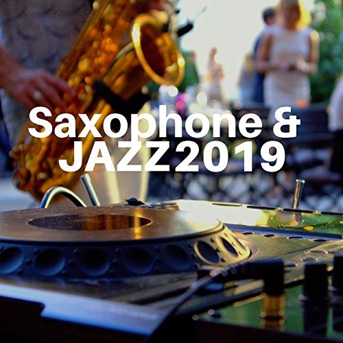 Saxophone & Jazz 2019 - Soothing Sounds for Sensual & Romantic Evenings, The Best Jazz Instrumental Music