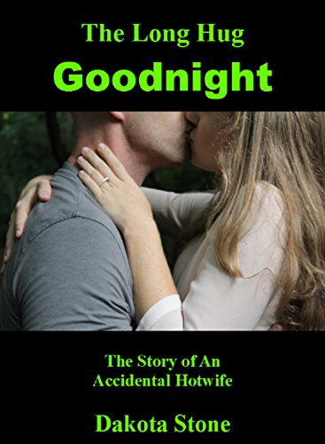 The Long Hug Goodnight: The Story of an Accidental Hotwife