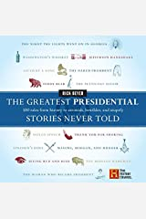 The Greatest Presidential Stories Never Told: 100 Tales from History to Astonish, Bewilder, and Stupefy (The Greatest Stories Never Told) Hardcover