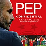 Pep Confidential: Inside Guardiola's First Season at Bayern Munich | Marti Perarnau