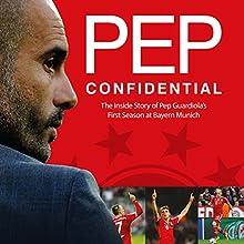 Pep Confidential: Inside Guardiola's First Season at Bayern Munich Audiobook by Marti Perarnau Narrated by Thomas Judd
