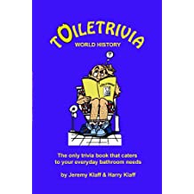 Toiletrivia - World History: The Only Trivia Book That Caters To Your Everyday Bathroom Needs (Volume 2)