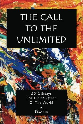 Download The Call To The Unlimited: 2012 Essays For The Salvation Of The World pdf
