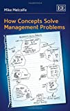 How Concepts Solve Management Problems, Metcalfe, Mike, 1783471077