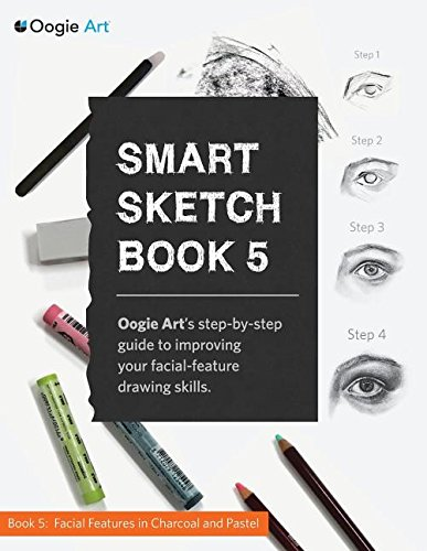 Smart Sketch Book 5: Oogie Art's step-by-step guide to drawing facial features in charcoal and pastel.
