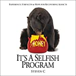 It's a Selfish Program: Experience, Strength & Hope for Recovering Addicts, Book 1   Steven C