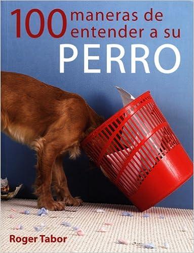 Los mejores libros electrónicos vendidos gratis 100 maneras de entender a su perro (Animales De Compañia) in Spanish PDF PDB 8495376725