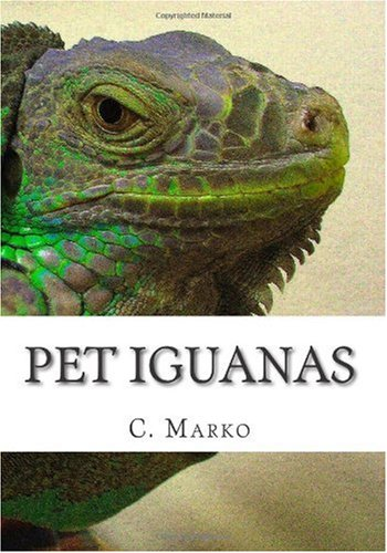 Pet Iguanas: Ultra Quick Start Guide: Green Iguana, Red Iguana, Blue Iguana, Iguana Cages, Iguna Food and More!