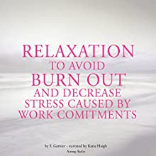 Relaxation to avoid burn-out and decrease stress caused by work commitments Audiobook by Frédéric Garnier Narrated by Katie Haigh