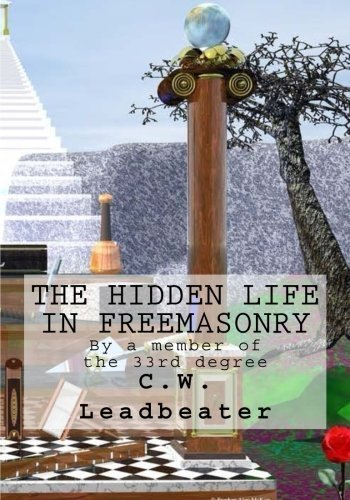 The Hidden Life in Freemasonry by C.W. Leadbeater (2015-11-26)
