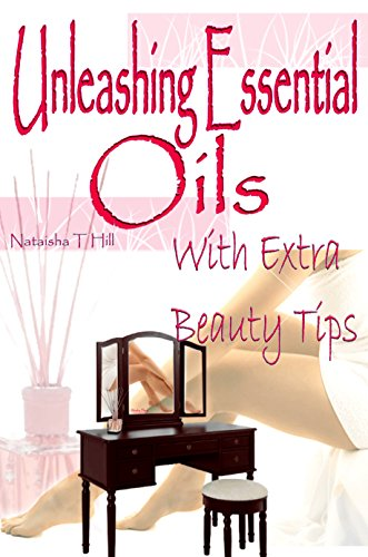 Book: Unleashing Essential Oils - With Extra Invaluable Beauty Tips by Nataisha T Hill