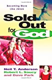 Sold Out for God, Neil T. Anderson and Robert L. Saucy, 0736907084