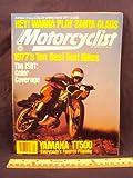 1977 77 DecemberMOTORCYCLIST Magazine (Features: Test on Yamaha TT500, & Ten Best Test Bikes of 1977: Yamaha IT175, Suauki Pe250, Malcolm Smith 250 Replica, Yamaha YZ250 D, Honda Hawk II, BMW R100 / S, Maico AW 250, Suzuki GS750, Yamha XS750 E, & Yamaha TT500)