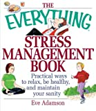 Search : The Everything Stress Management Book: Practical Ways to Relax, Be Healthy, and Maintain Your Sanity