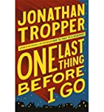 img - for [ One Last Thing Before I Go By Tropper, Jonathan ( Author ) Paperback 2013 ] book / textbook / text book