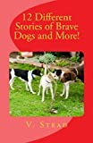 12 Different Stories of Brave Dogs and More!, V. Stead, 1482348543