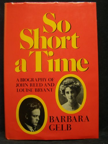 So Short a Time; A Biography of John Reed and Louise Bryant.