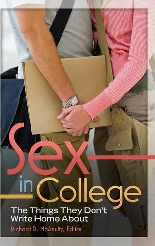 Sex in College: The Things They Don't Write Home About (Sex, Love, and Psychology)