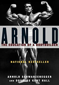 Arnold: The Education of a Bodybuilder by [Schwarzenegger, Arnold]