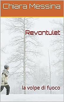 Revontulet: la volpe di fuoco (Consolazione Vol. 11) (Italian Edition) by [Messina, Chiara]