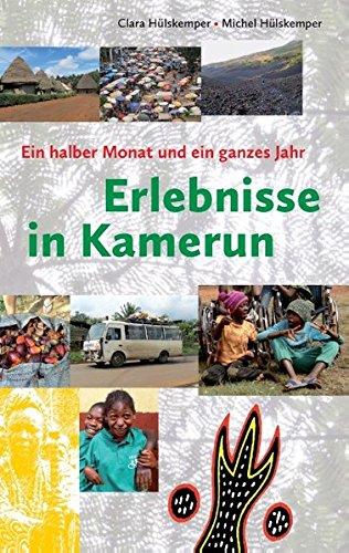 Erlebnisse in Kamerun: Ein halber Monat und ein ganzes Jahr
