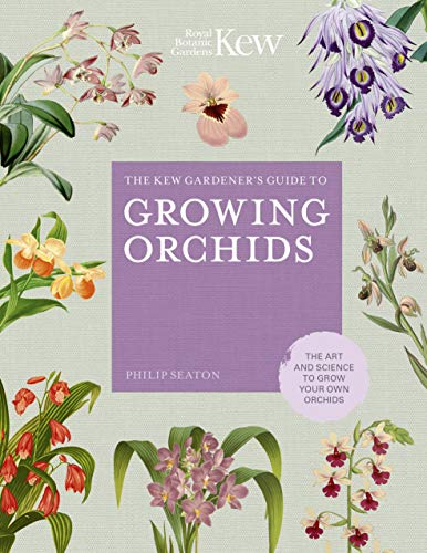 (The Kew Gardener's Guide to Growing Orchids: The Art and Science to Grow Your Own Orchids (Kew Experts))