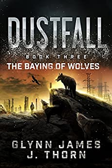 Dustfall, Book Three - The Baying of Wolves by [Thorn, J., James, Glynn]