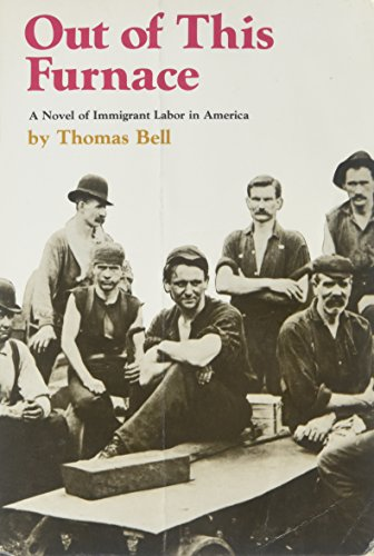 Out of This Furnace: A Novel of Immigrant Labor in America by Thomas Bell Reprint Edition [Paperback(1976)] (Bell Thomas)
