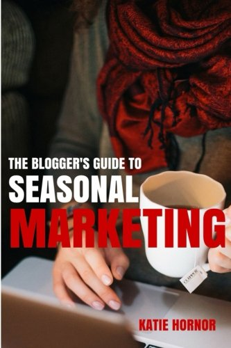 The Blogger's Guide to Seasonal Marketing