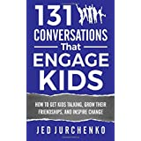 131 Conversations That Engage Kids: How to Get Kids Talking, Grow Their Friendships, and Inspire Change (Volume 2)