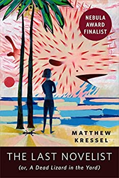 The Last Novelist (or A Dead Lizard in the Yard): A Tor.com Original Kindle Edition by Matthew Kressel  (Author)
