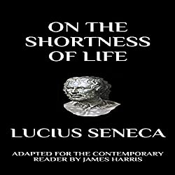 Seneca - On the Shortness of Life: Adapted for the Contemporary Reader