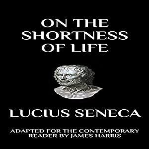 Seneca - On the Shortness of Life: Adapted for the Contemporary Reader Audiobook