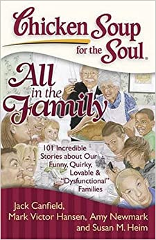 Book Chicken Soup for the Soul: All in the Family: 101 Incredible Stories about Our Funny, Quirky, Lovable and 'Dysfunctional' Families